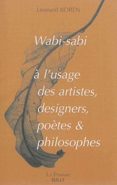 WABI-SABI A L'USAGE DES ARTISTES DESIGNERS POETES ET PHILOSOPHES