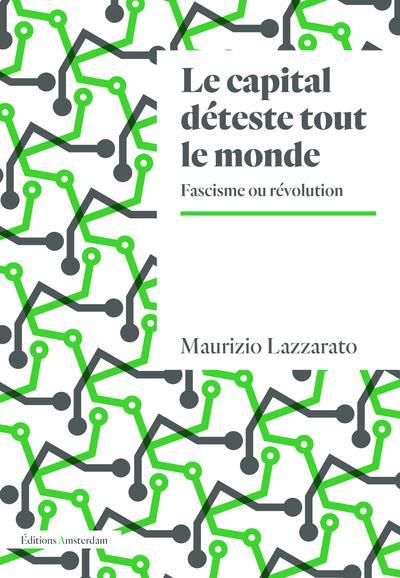 LE CAPITAL DETESTE TOUT LE MONDE - FASCISME OU REVOLUTION