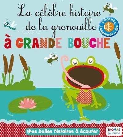 LA CELEBRE HISTOIRE DE LA GRENOUILLE A GRANDE BOUCHE