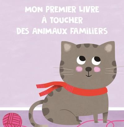 ANIMAUX FAMILIERS - MON PREMIERE LIVRE A TOUCHER