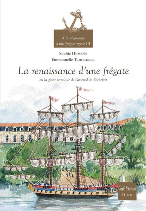 A LA DECOUVERTE D'UNE FREGATE ROYALE - VOLUME 3 LA RENAISSANCE D'UNE FREGATE