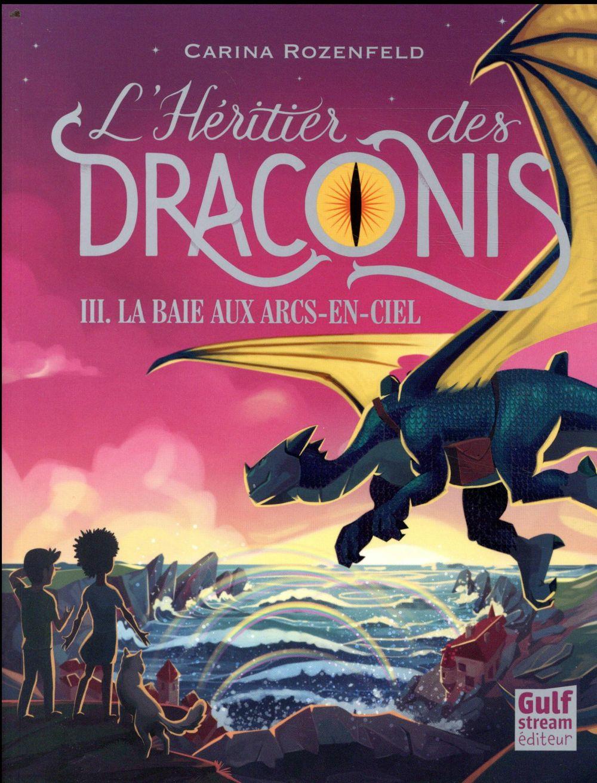L'HERITIER DES DRACONIS - TOME 3 LA BAIE AUX ARCS-EN-CIEL