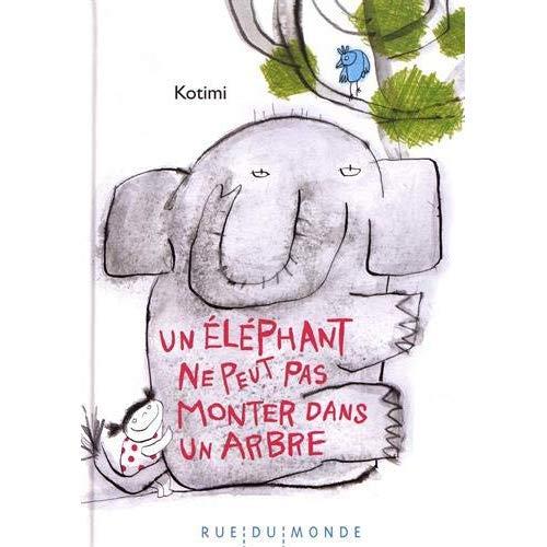 UN ELEPHANT NE PEUT PAS MONTER DANS UN ARBRE