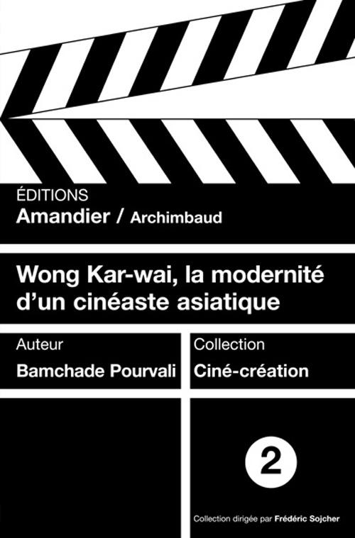 WONG KAR-WAI, LA MODERNITE D'UN CINEASTE ASIATIQUE