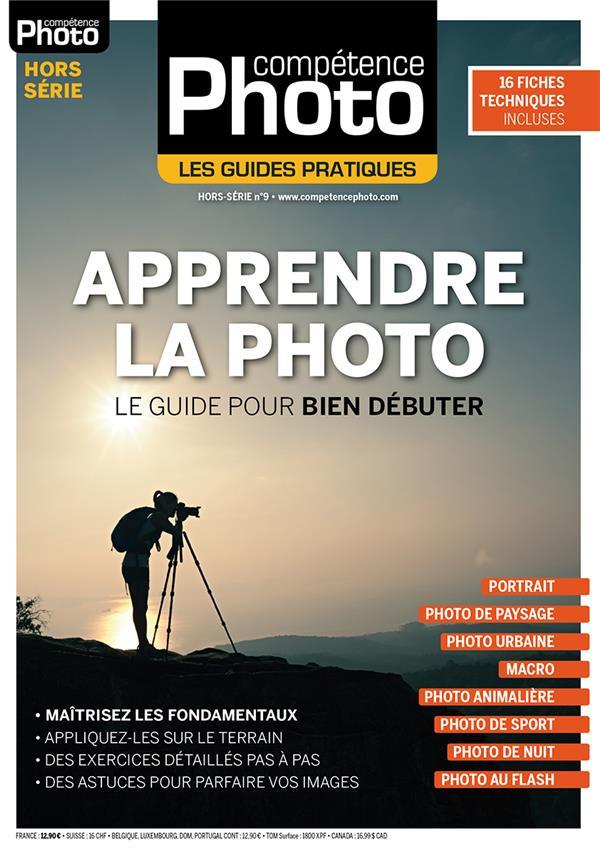 COMPETENCE PHOTO HORS-SERIE - APPRENDRE LA PHOTO : LE GUIDE POUR BIEN DEBUTER