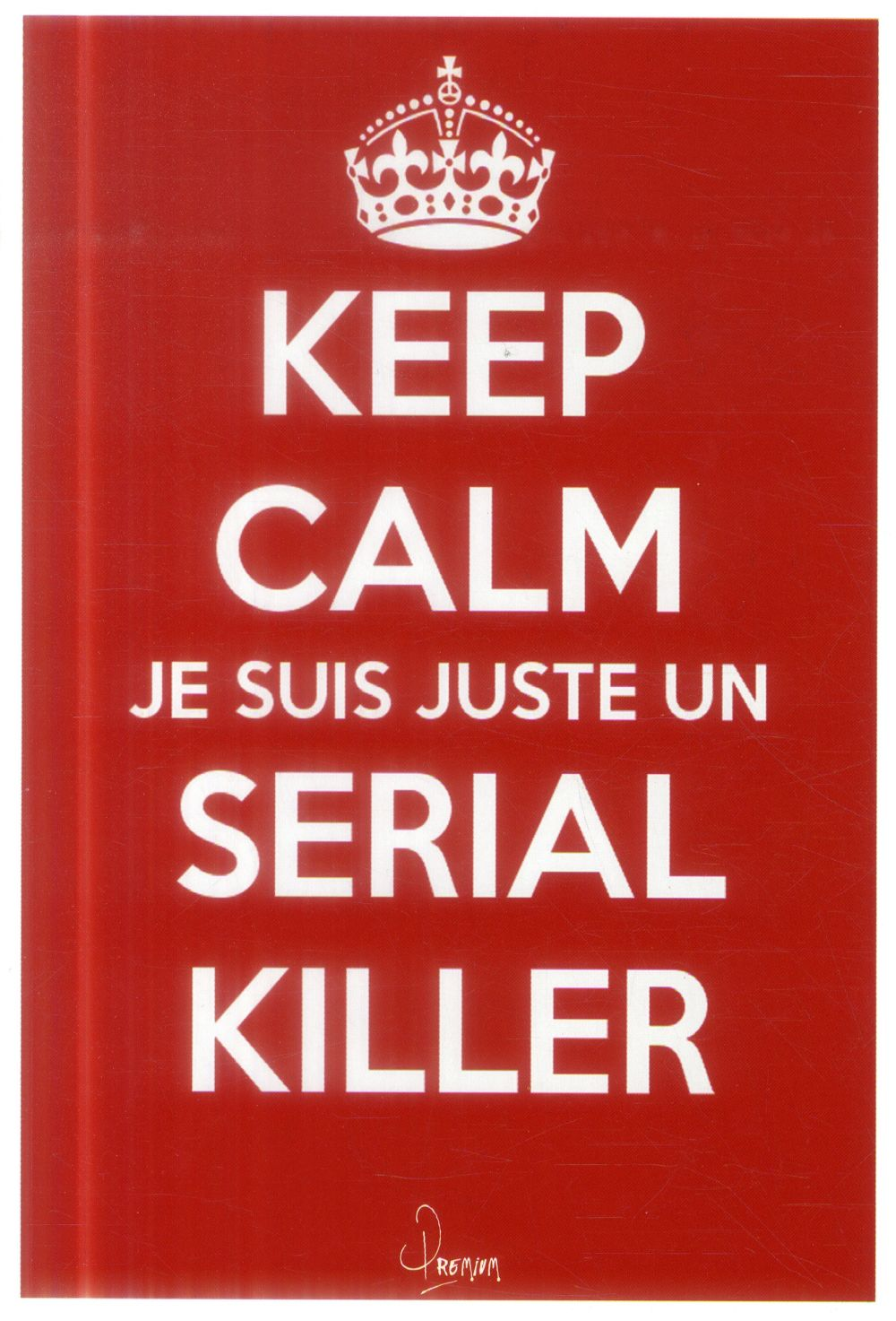 KEEP CALM JE SUIS JUSTE UN SERIAL KILLER