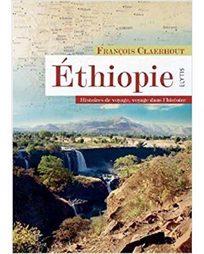 ETHIOPIE - HISTOIRES DE VOYAGE, VOYAGE DANS L'HISTOIRE