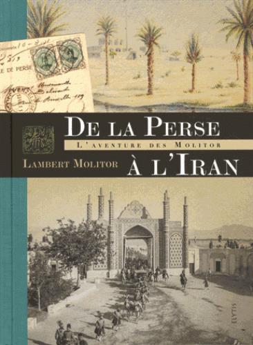 DE LA PERSE A L'IRAN - L'AVENTURE DES MOLITOR