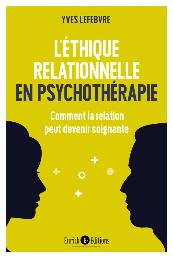 ETHIQUE RELATIONNELLE EN PSYCHOTHERAPIE (L')