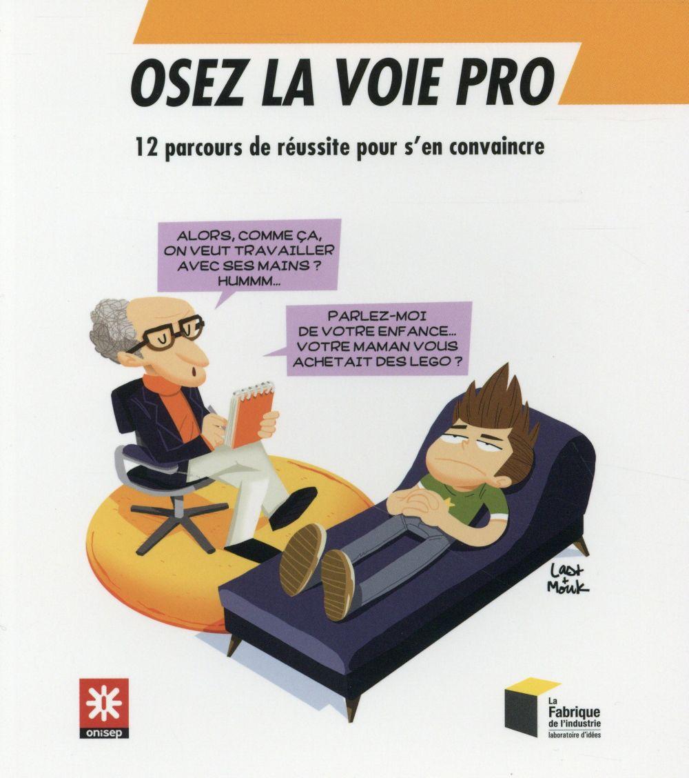 OSEZ LA VOIE PRO 12 PARCOURS DE REUSSITE POUR S'EN CONVAINCRE