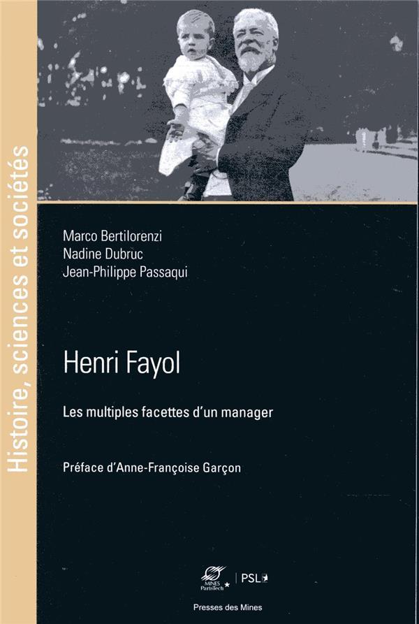 HENRI FAYOL - LES MULTIPLES FACETTES D UN MANAGER  PREFACE D ANNE FRANCOISE GARCON