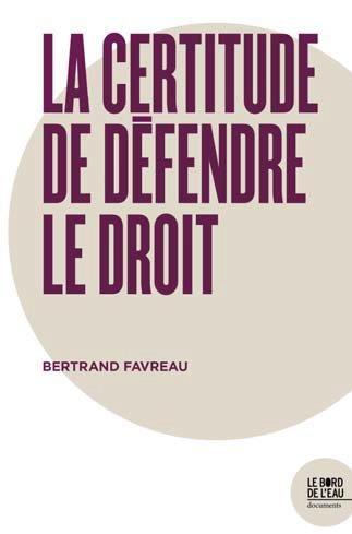CERTITUDE DE DEFENDRE LE DROIT (LA)