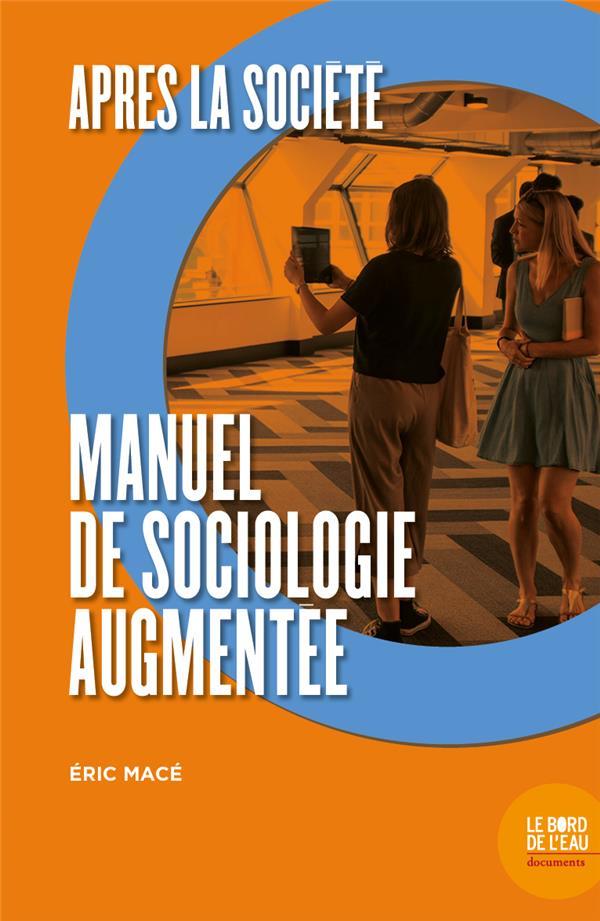 APRES LA SOCIETE - MANUEL DE SOCIOLOGIE AUGMENTEE
