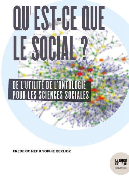 QU EST-CE QUE LE SOCIAL ? - DE L UTILITE DE L ONTOLOGIE POUR LES SCIENCES SOCIALES