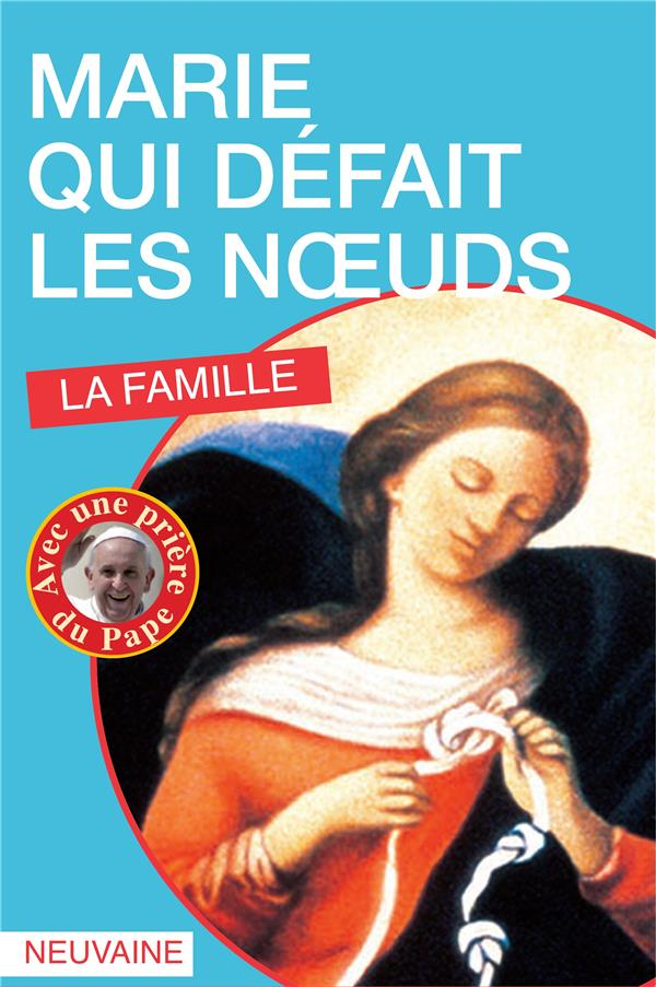 MARIE QUI DEFAIT LES NOEUDS. LA FAMILLE