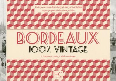 BORDEAUX 100 % VINTAGE A TRAVERS LA CARTE POSTALE ANCIENNE