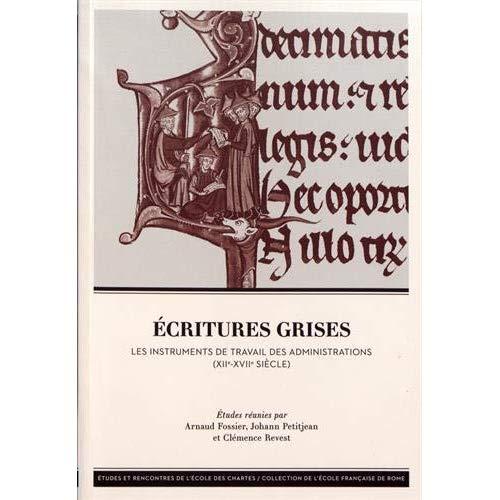 ECRITURES GRISES. LES INSTRUMENTS DE TRAVAIL DES ADMINISTRATIONS (XII E-XVIIE SIECLE)