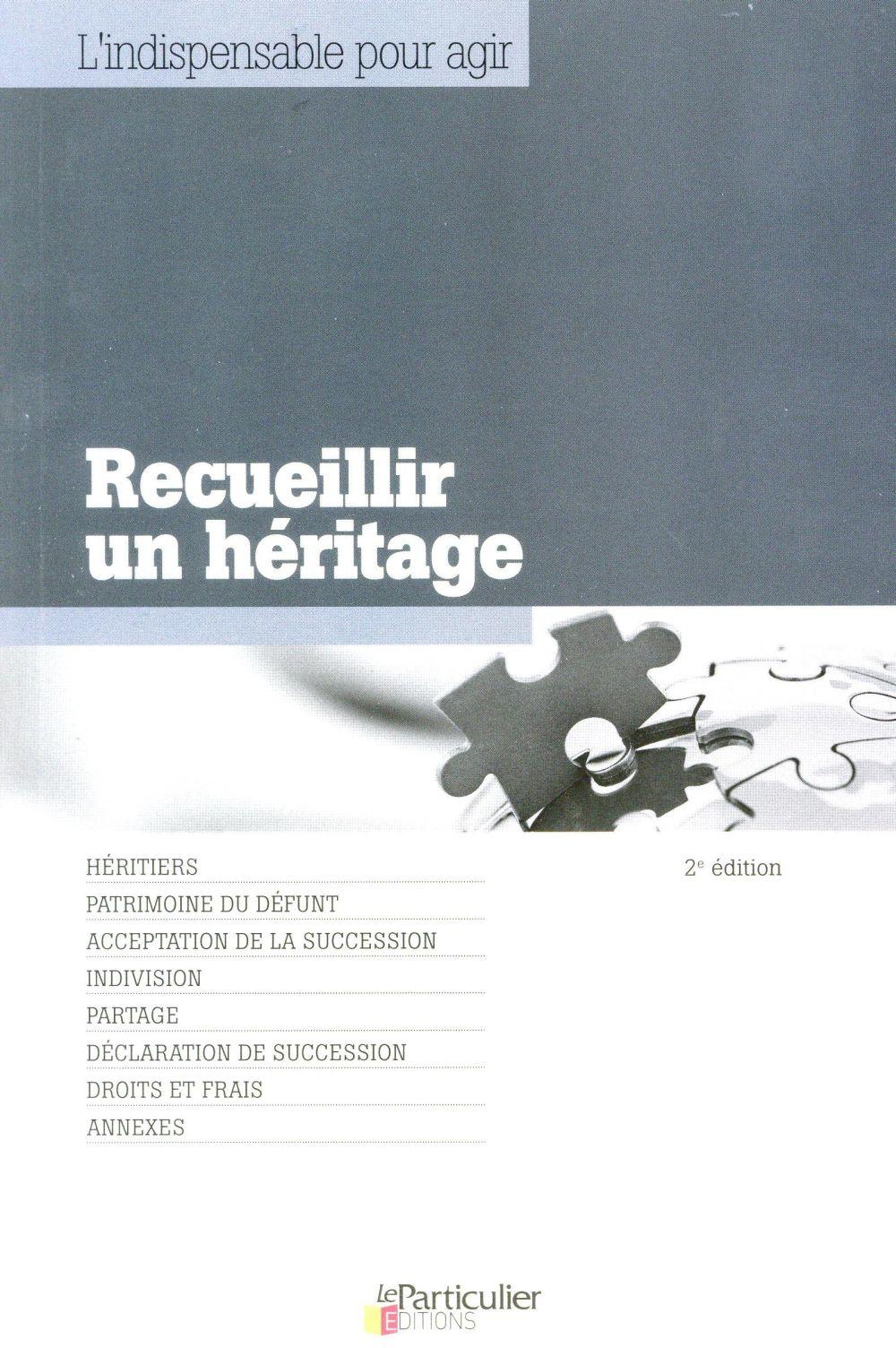RECUEILLIR UN HERITAGE  2E EDITION - HERITIERS. PATRIMOINE DU DEFUNT. ACCEPTATION DE LA SUCCESSION.
