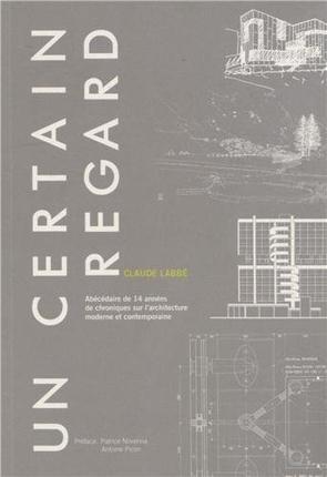 UN CERTAIN REGARD. ABECEDAIRE DE 14 ANNEES DE CHRONIQUES SURL'ARCHITECTURE MODER