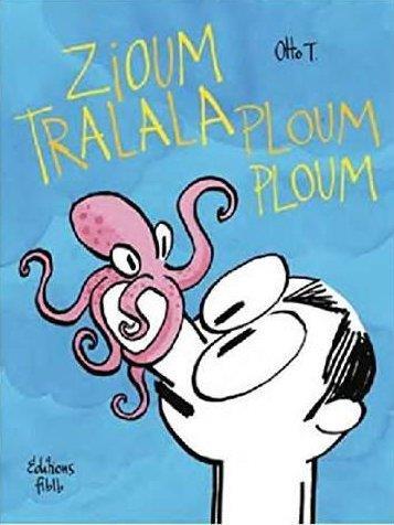 ZIOUM TRALALA PLOUM PLOUM