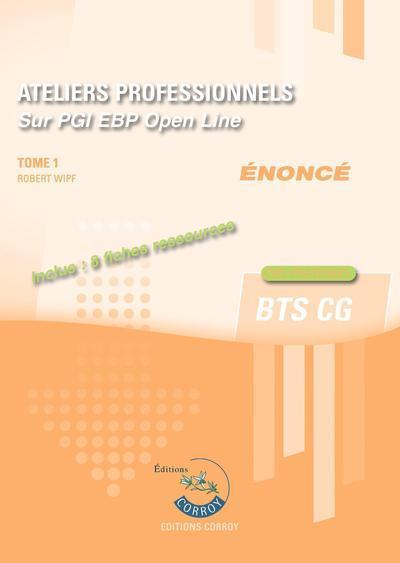 ATELIERS PROFESSIONNELS - TOME 1 - ENONCE - SUR PGI EBP OPEN LINE. INCLUS : 11 FICHES RESSOURCES. CA