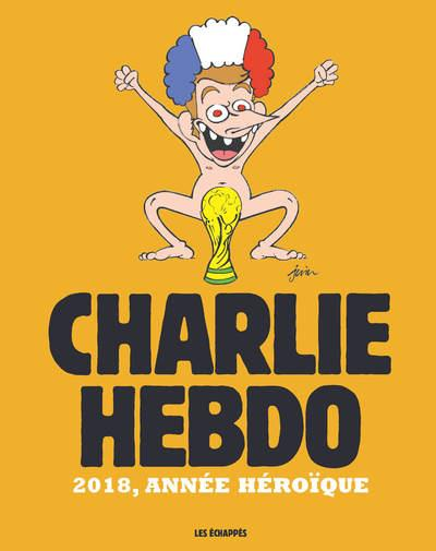 CHARLIE HEBDO - 2018, ANNEE HEROIQUE