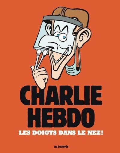 CHARLIE HEBDO - LES DOIGTS DANS LE NEZ !