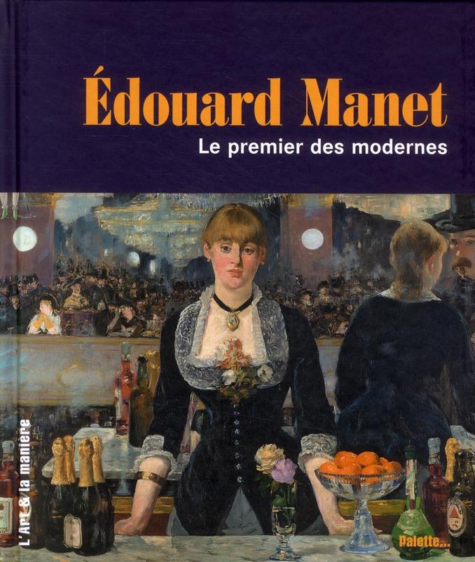 EDOUARD MANET - LE PREMIER DES MODERNES
