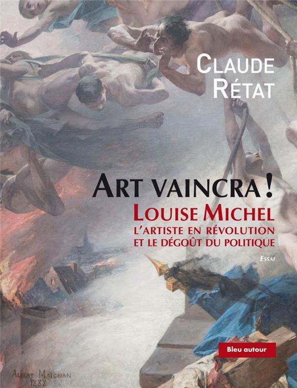 ART VAINCRA ! - LOUISE MICHEL, L'ARTISTE EN REVOLUTION ET LE