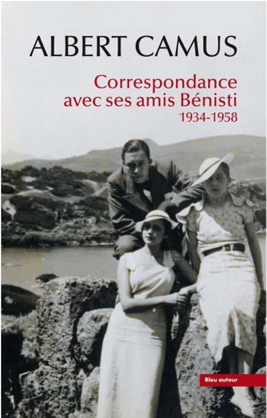 ALBERT CAMUS : CORRESPONDANCE AVEC SES AMIS BENISTI - 1934-1