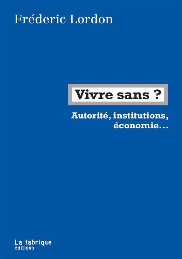 VIVRE SANS ? - INSTITUTIONS, POLICE, ARGENT, TRAVAIL