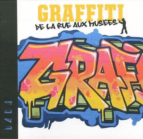GRAFFITI - DE LA RUE AUX MUSEES
