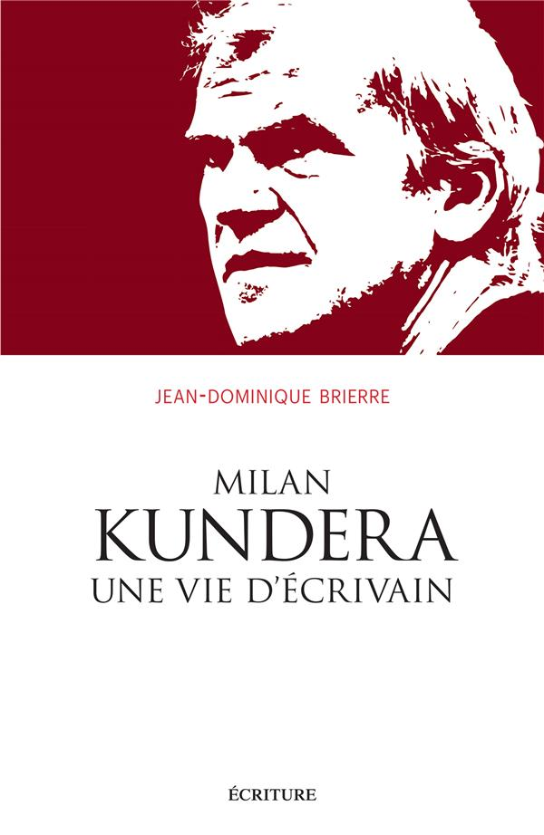 MILAN KUNDERA, UNE VIE D'ECRIVAIN