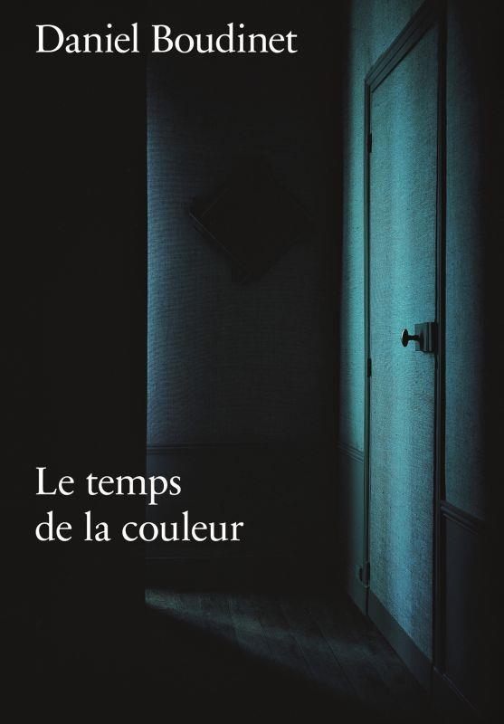 DANIEL BOUDINET LE TEMPS DE LA COULEUR
