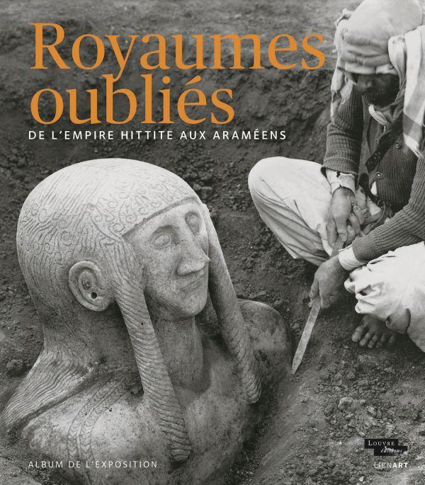 ALBUM ROYAUMES OUBLIES DE L'EMPIRE HITTITE AUX ARAMEENS