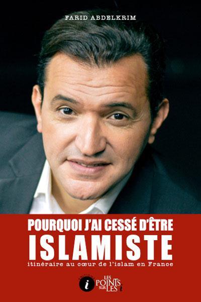POURQUOI J'AI CESSE D'ETRE ISLAMISTE : ITINERAIRE AU COEUR DE L'ISLAM EN FRANCE