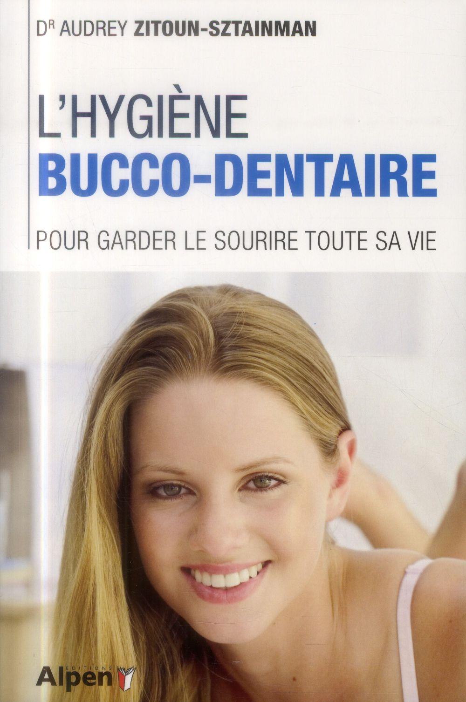 L'HYGIENE BUCCO-DENTAIRE. POUR GARDER LE SOURIRE TOUTE SA VIE