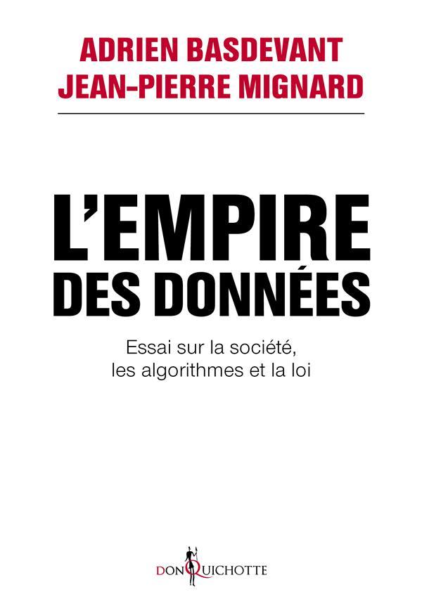 L'EMPIRE DES DONNEES - ESSAI SUR LA SOCIETE, LES ALGORITHMES ET LA LOI