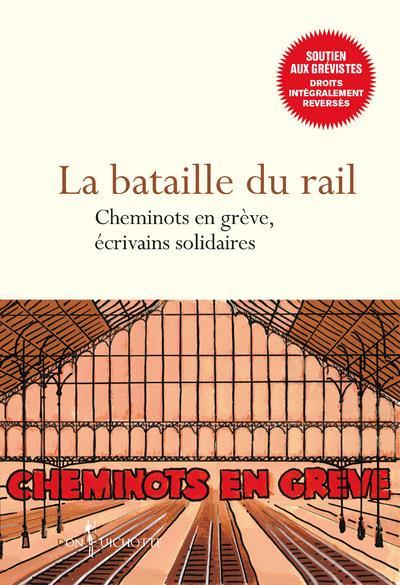 LA BATAILLE DU RAIL - CHEMINOTS EN GREVE, ECRIVAINS SOLIDAIRES