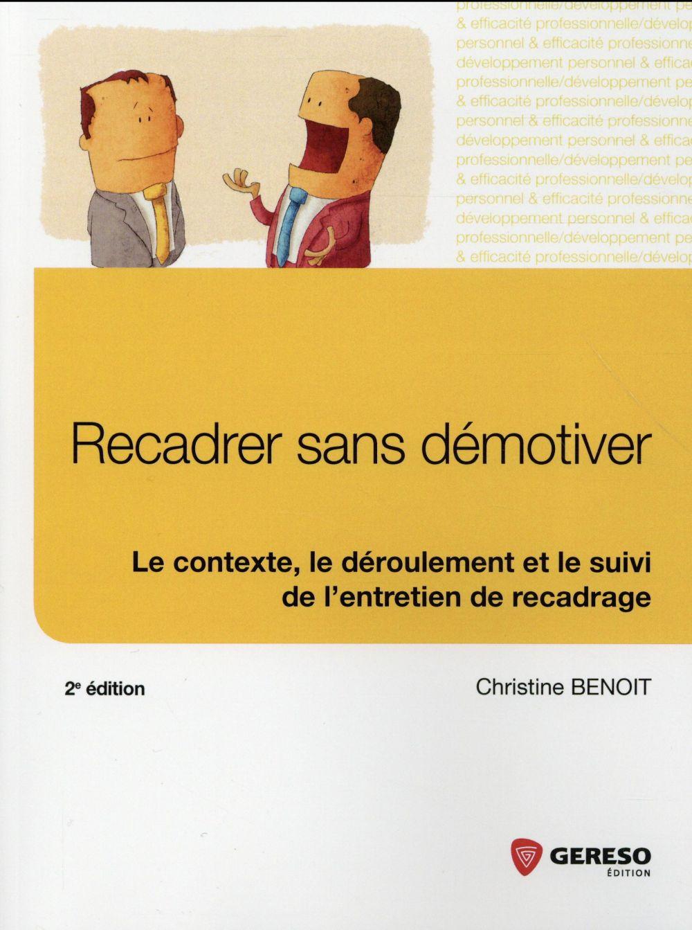 RECADRER SANS DEMOTIVER  LE CONTEXTE  LE DEROULEMENT ET LE SUIVI DE L ENTRETIEN - LE CONTEXTE, LE D