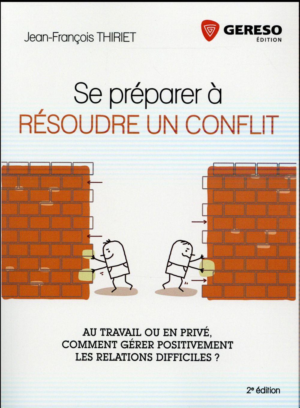 SE PREPARER A RESOUDRE UN CONFLIT  AU TRAVAIL OU EN PRIVE COMMENT GERER POSITIVE