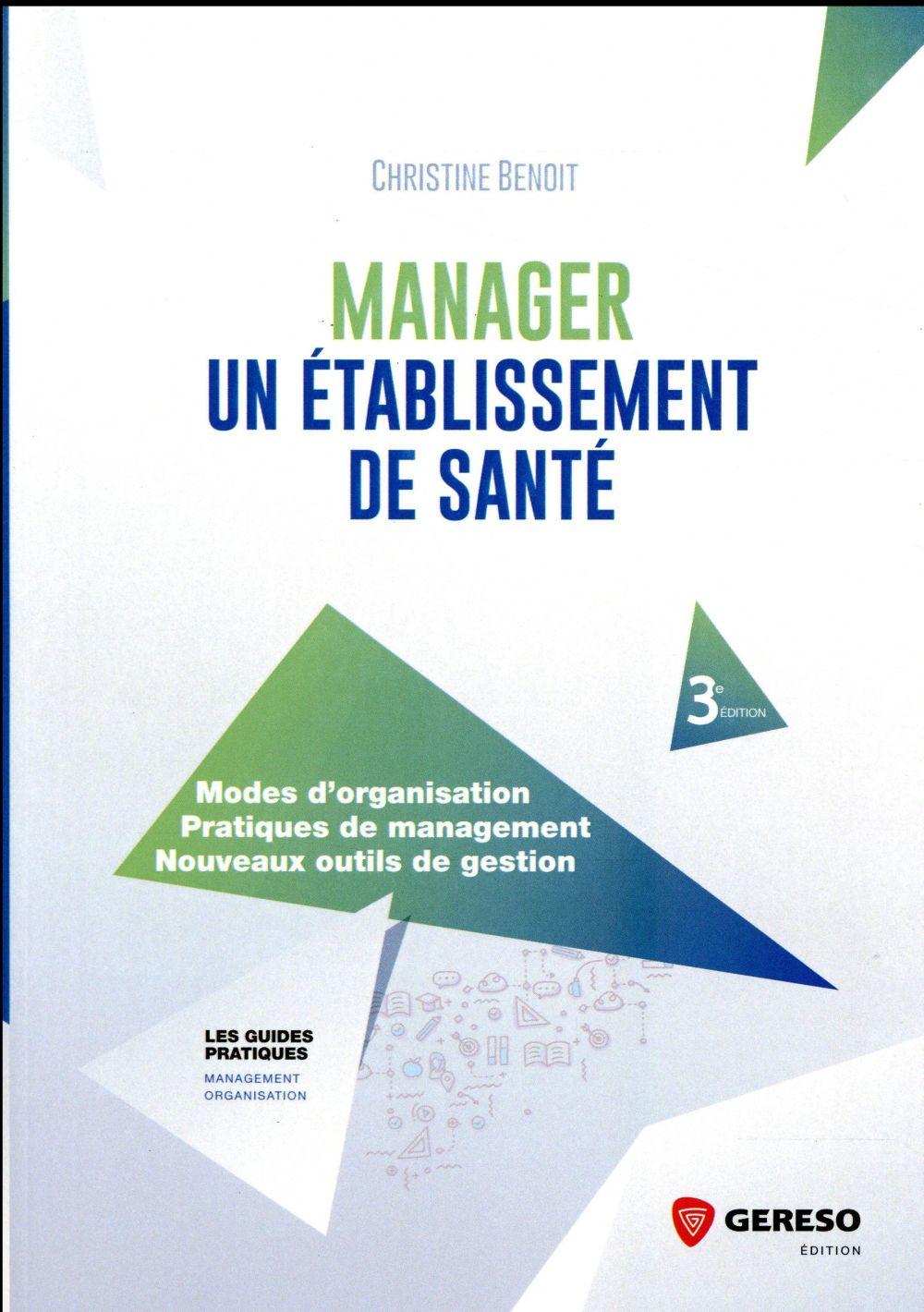 MANAGER UN ETABLISSEMENT DE SANTE - MODES D ORGANISATION  PRATIQUES DE MANAGEMENT  NOUVEAUX OUTILS D