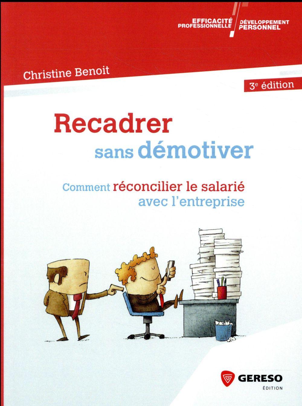 RECADRER SANS DEMOTIVER - COMMENT RECONCILIER LE SALARIE AVEC L ENTREPRISE