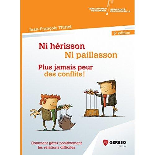 NI HERISSON  NI PAILLASSON  PLUS JAMAIS PEUR DES CONFLITS