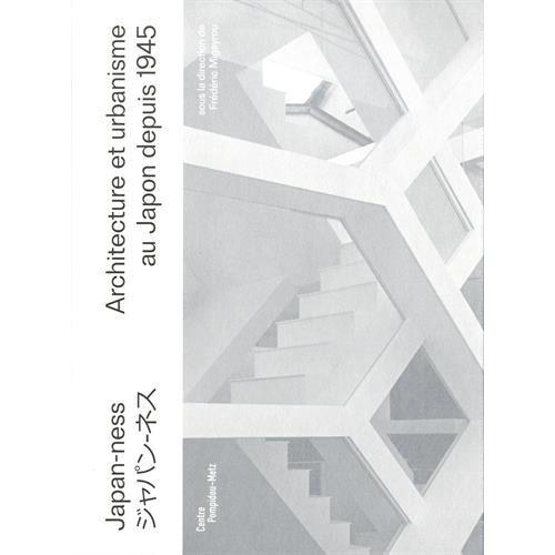 JAPAN-NESS. L'ARCHITECTURE AU JAPON DE 1945 A NOS JOURS