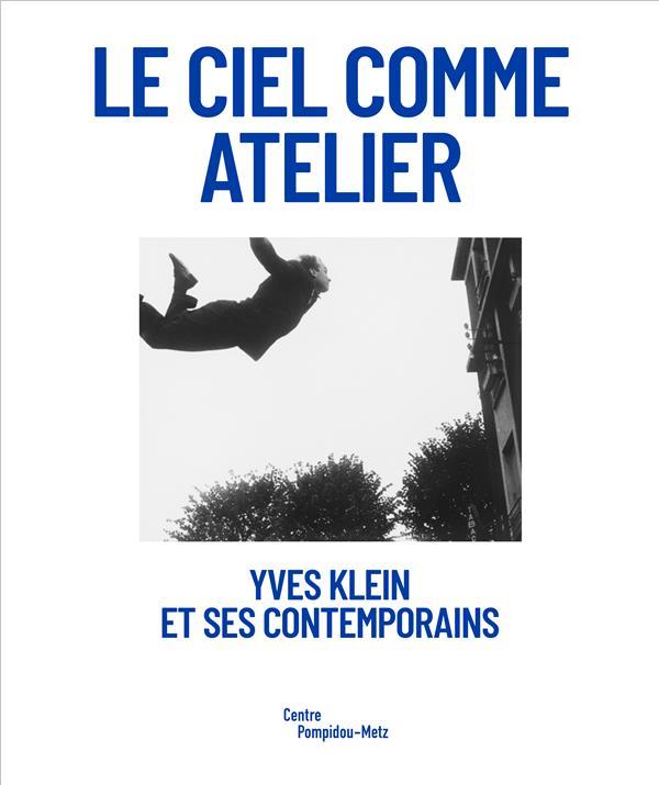 YVES KLEIN ET SES CONTEMPORAINS - LE CIEL COMME ATELIER