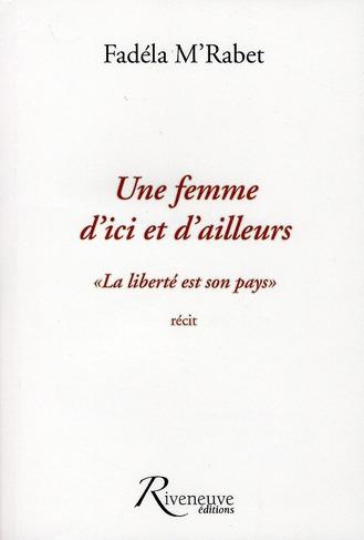 """UNE FEMME D'ICI ET D'AILLEURS 'LA LIBERTE EST SON PAYS"""""""