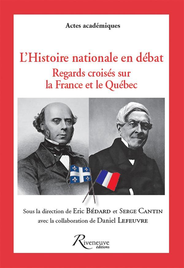 L'HISTOIRE NATIONALE EN DEBAT - REGARDS CROISES SUR LA FRANCE ET LE QUEBEC