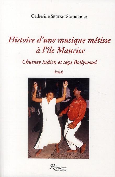 HISTOIRE D'UNE MUSIQUE METISSE A L'ILE MAURICE - CHUTNEY INDIEN ET SEGA BOLLYWOOD