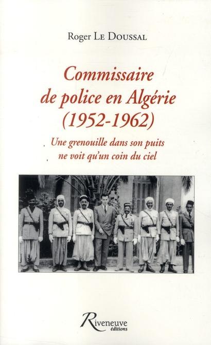 COMMISSAIRE DE POLICE EN ALGERIE 1952-1962